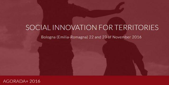 """A Bologna l'evento AGORADA+ 2016 """"Innovazione Sociale per i Territori"""""""