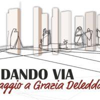 """PRIMA PRESENTAZIONE ASSOLUTA DEL PROGETTO """"ANDANDO VIA. OMAGGIO A GRAZIA DELEDDA"""""""