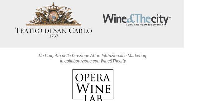 Opera Wine Lab : Al via i primi appuntamenti del progetto del Teatro San Carlo realizzato con l'Associazione Wine&Thecity